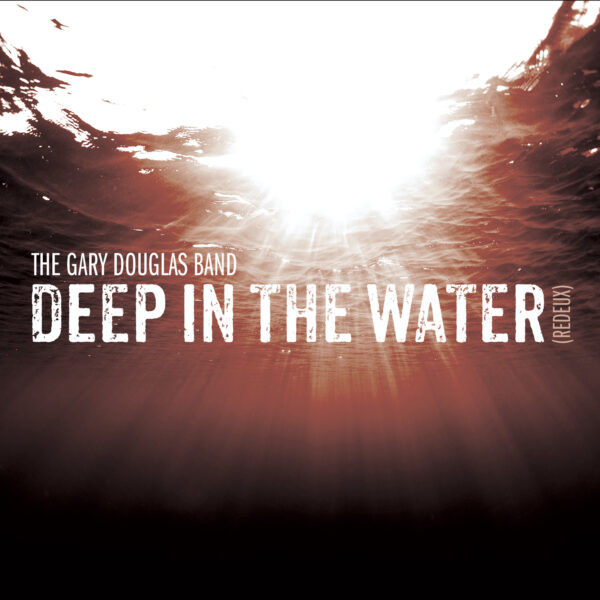 "The Gary Douglas Band – ""Deep In The Water"""