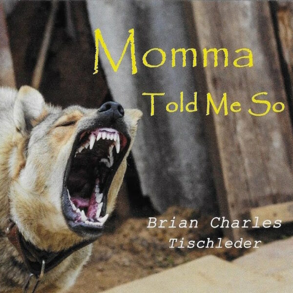 "Brian Charles Tischleder Prepares To Release ""Momma Told Me So"""