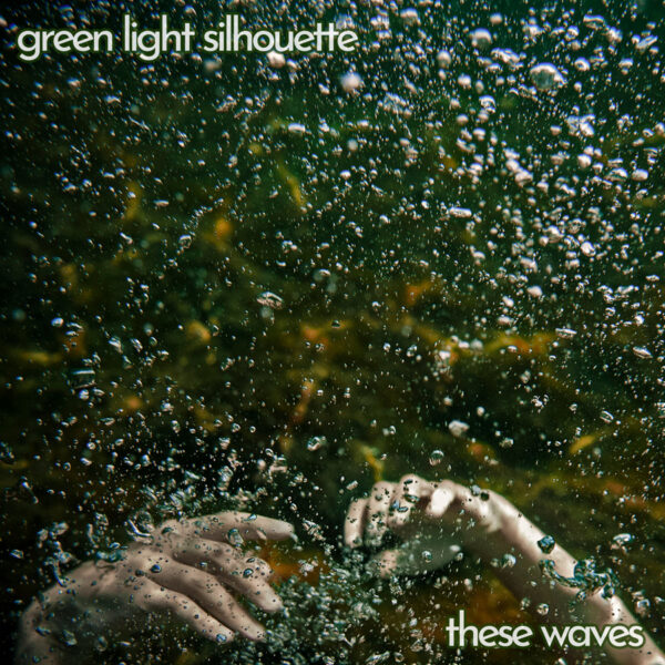"Green Light Silhouette – ""These Waves"""