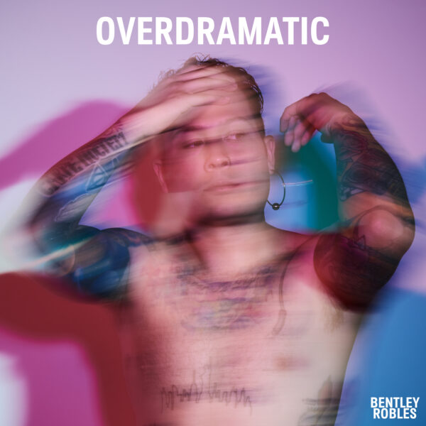Bentley Robles Is Releasing EP OVERDRAMATIC This February