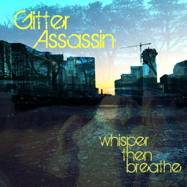 Glitter Assassin – Whisper Then Breathe