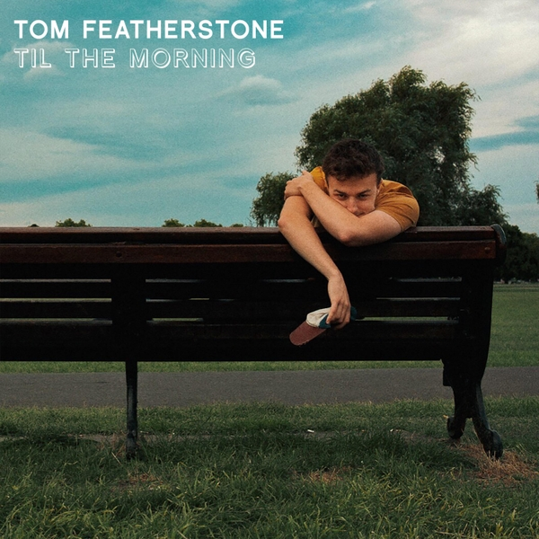 "Tom Featherstone – ""Til The Morning"""
