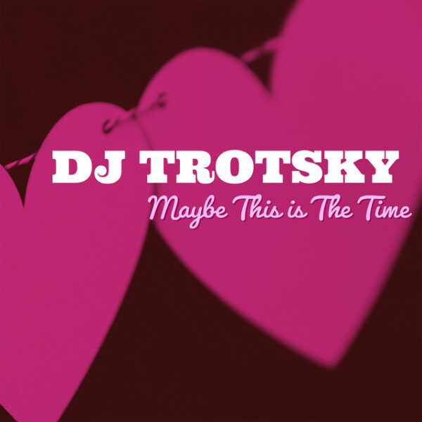 "DJ TROTSKY – ""Maybe This Is The Time"""