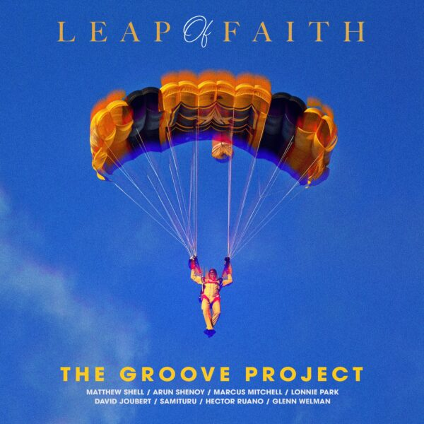 "The Groove Project – ""Leap Of Faith"""