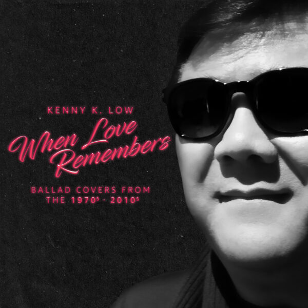"Kenny K. Low – ""When Love Remembers"""