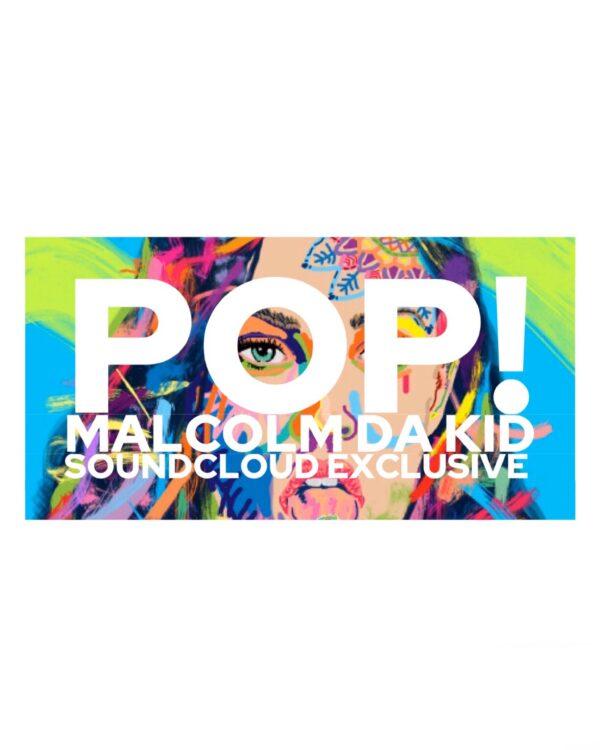 "Malcolm Da Kid – ""POP!"""