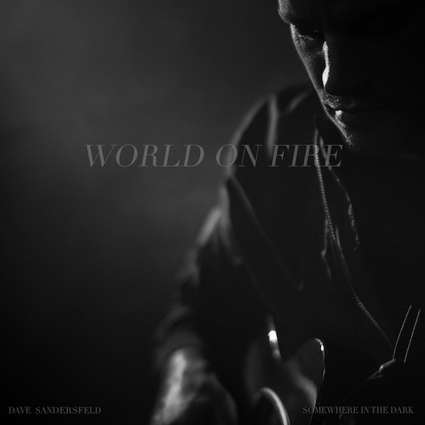 "INTRODUCING: Dave Sandersfeld – ""World On Fire"""