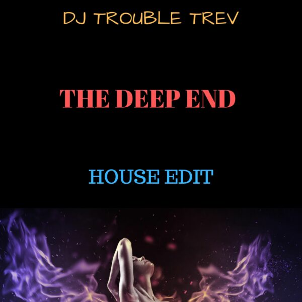 "DJ Trouble Trev – ""The Deep End"""