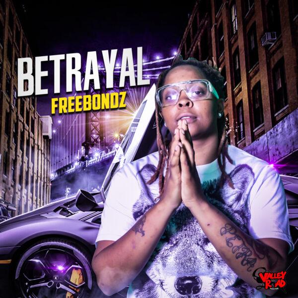 """Free Bondz – """"Betrayal"""""""