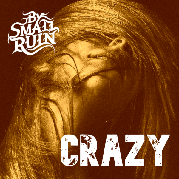 "By Small Ruin – ""Crazy"""