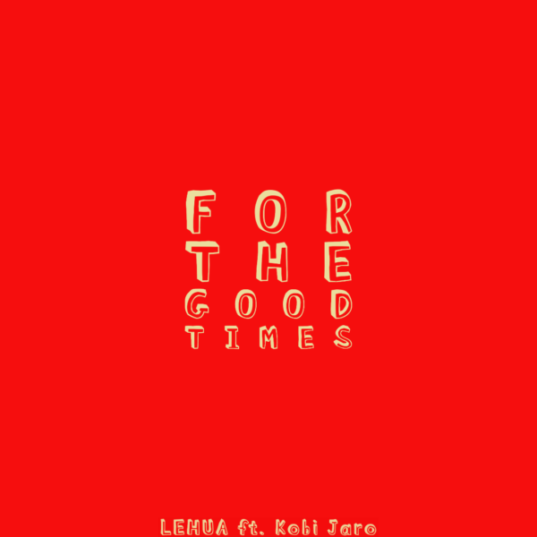 "LEHUA (ft. Kobi Jaro) – ""For The Good Times"""