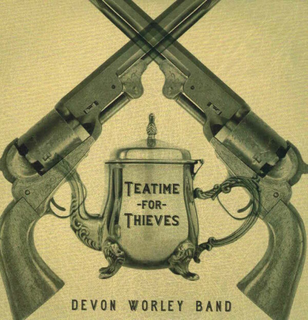 "Devon Worley Band – ""Teatime for Thieves"""