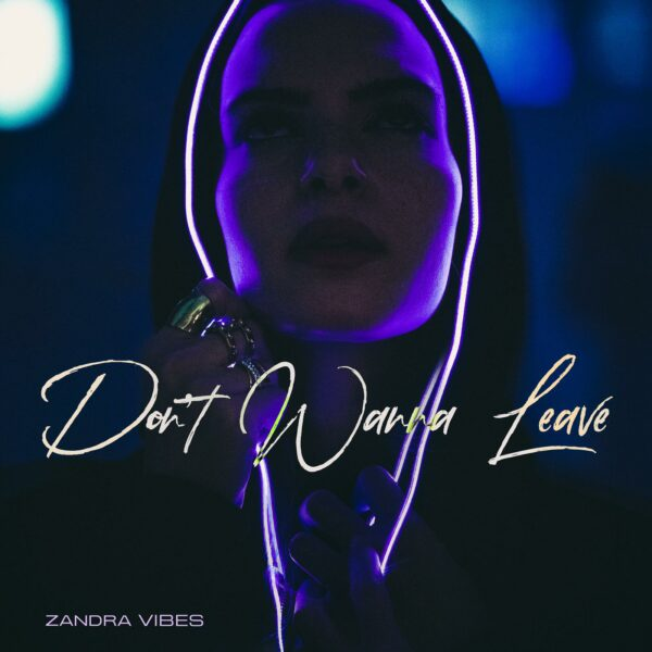 "Zandra Vibes – ""Don't Wanna Leave"""