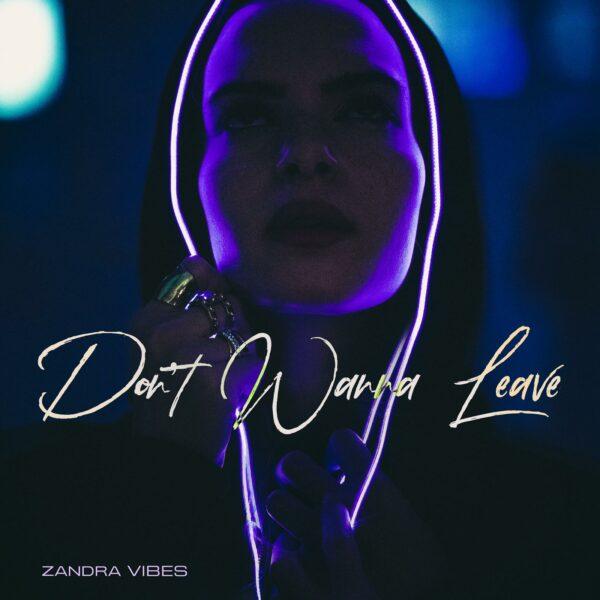 "Zandra Vibes – ""Don't Wanna Leave"""