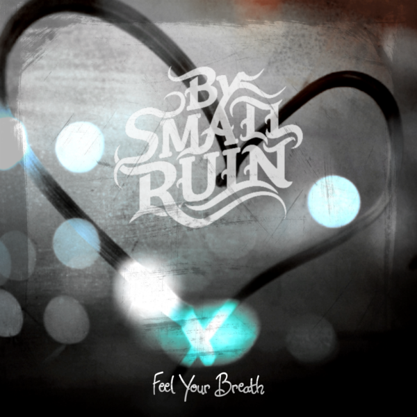 "By Small Ruin – ""Feel Your Breath"""
