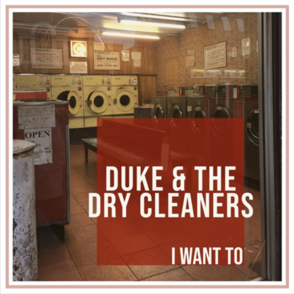 "Duke & the Dry Cleaners – ""I Want To"""