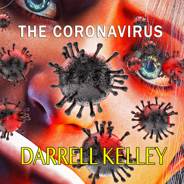"Darrell Kelley – ""The Coronavirus"""