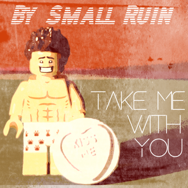 "By Small Ruin – ""Take Me With You"""