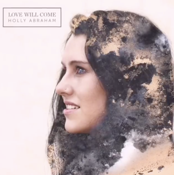 "Holly Abraham – ""Love Will Come"""