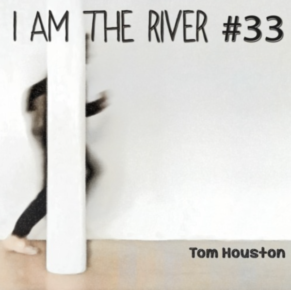 "Tom Houston – ""I Am River #33"""