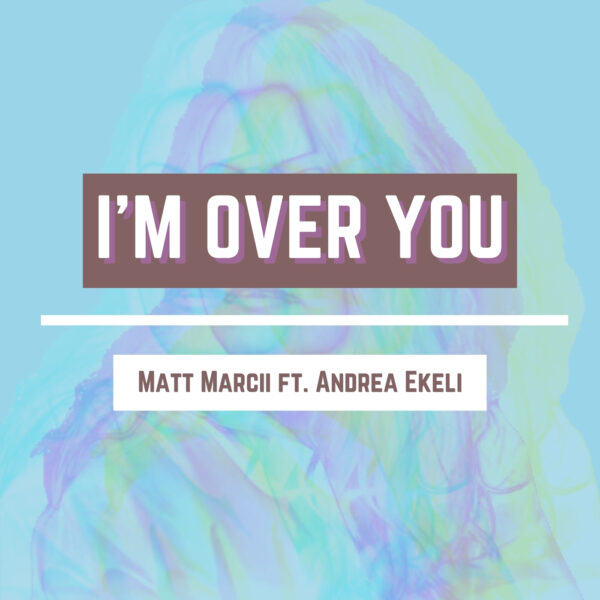 "Matt Marcii & Andrea Ekeli – ""I'm Over You"""