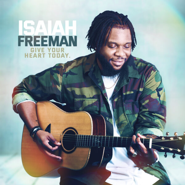 "Isaiah Freeman – ""Give Your Heart Today"""