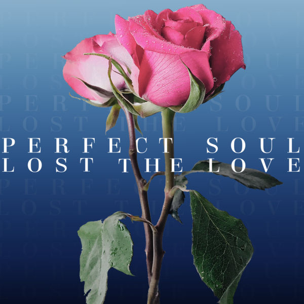 "Perfect Soul Releases Debut EP ""Lost The Love"""