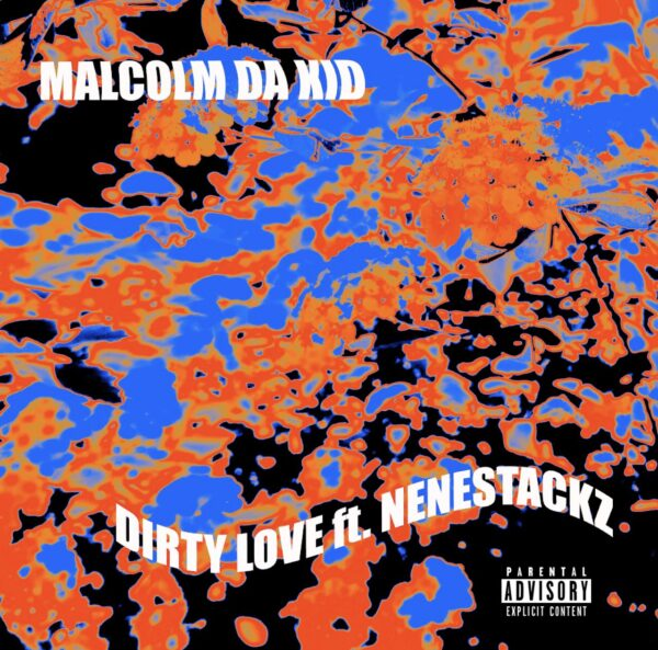 "Malcolm Da Kid – ""Dirty Love"" ft. NeneStackz"