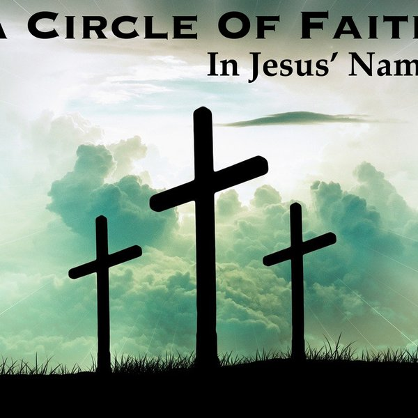 "A Circle Of Faith – ""In Jesus' Name"""