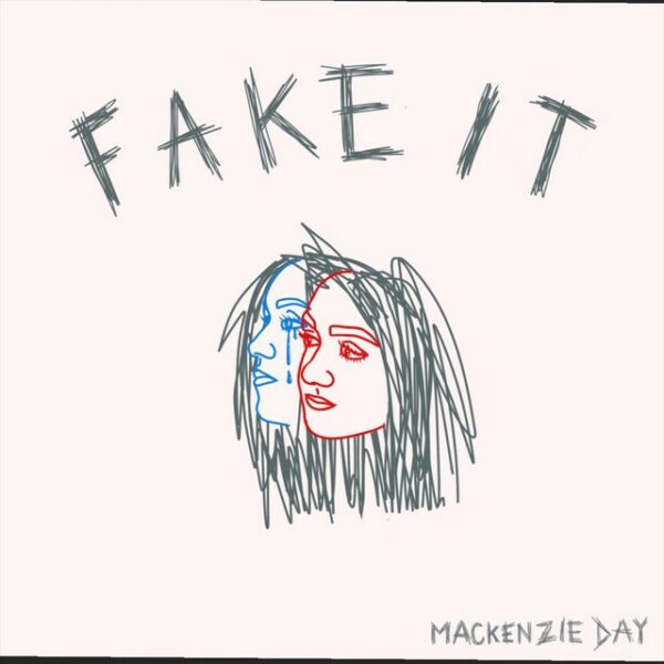 "Mackenzie Day – ""Fake It"""