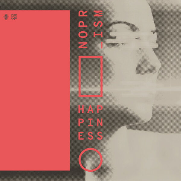 "NOPRISM – ""Happiness"""