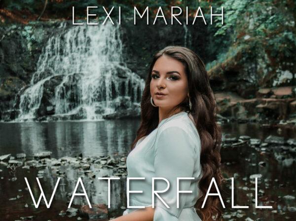 "Lexi Mariah – ""Waterfall"""