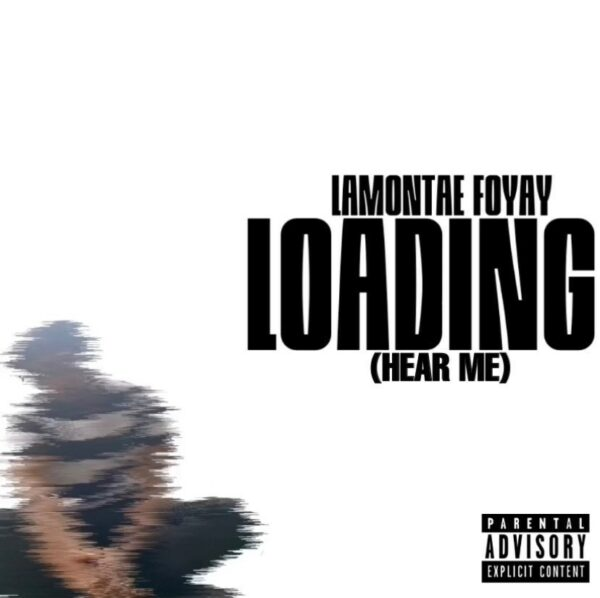 "Lamontae Foyay Creates His Own Opportunities With New Release ""Loading(Hear Me)"""