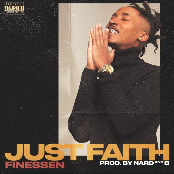 "Finessen Creates His Dream Life By Focusing On ""JUST FAITH"""