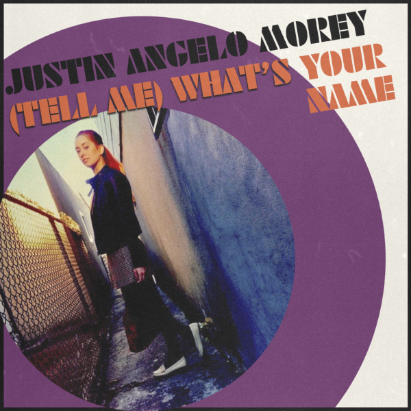 "Justin Angelo Morey – ""(Tell Me) What's Your Name"""